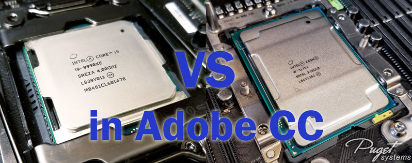 Intel Core i9 9990XE vs Intel Xeon W-3175X in Adobe Creative Cloud, Photoshop, Lightroom Classic, After Effects, Premiere Pro
