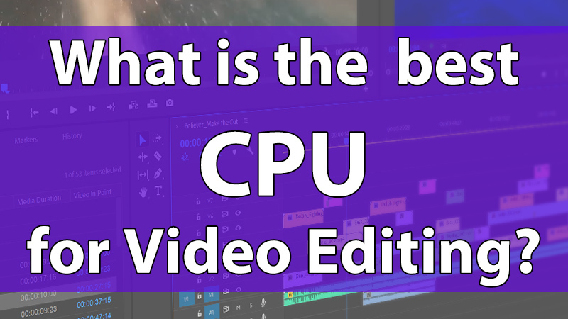 What is the best CPU for video editing in 2019?