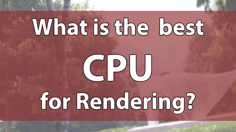 What was the best CPU for rendering in 2019?