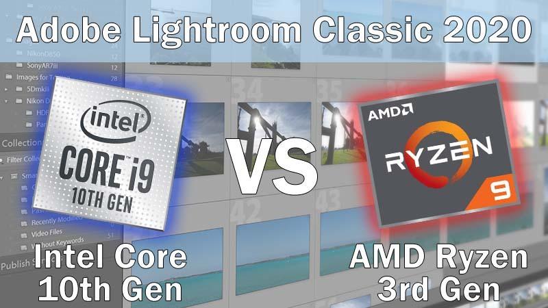 Intel Core 10th Gen vs AMD Ryzen 3rd Gen for Adobe Lightroom Classic