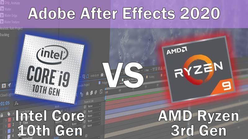 Intel Core 10th Gen vs AMD Ryzen 3rd Gen for Adobe After Effects