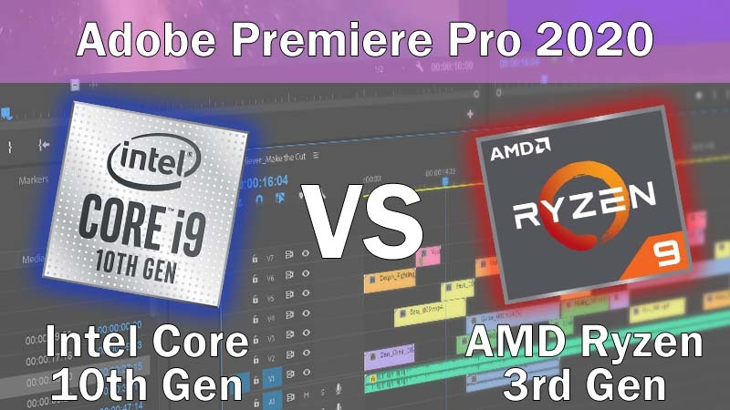 Intel Core 10th Gen vs AMD Ryzen 3rd Gen for Adobe Premiere Pro