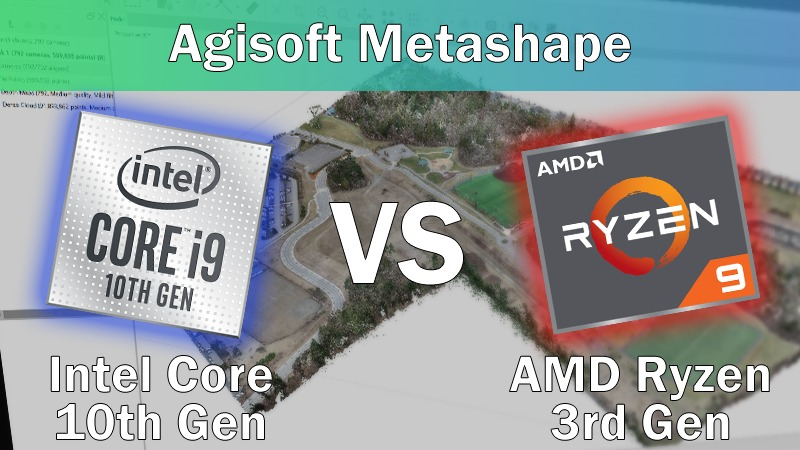 Agisoft Metashape Intel Core 10th Gen vs AMD Ryzen 3rd Gen