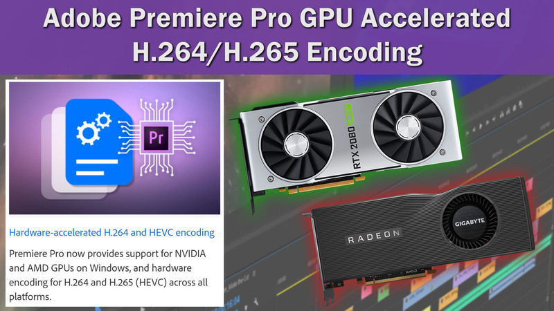 Premiere Pro 14.2 - H.264/HEVC NVIDIA and AMD GPU Hardware Encoding