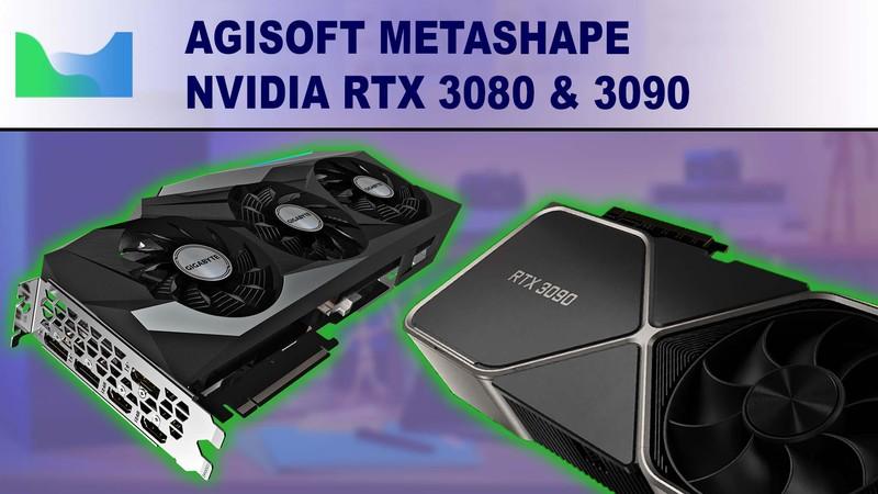 Agisoft Metashape Photogrammetry Performance Review for NVIDIA GeForce RTX 3080 10GB & 3090 24GB