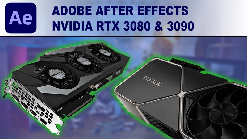 After Effects GPU Performance Benchmark - NVIDIA GeForce RTX 3080 10GB & RTX 3090 24GB