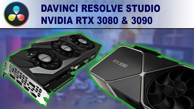 DaVinci Resolve Studio GPU Performance Benchmark - NVIDIA GeForce RTX 3080 10GB & RTX 3090 24GB