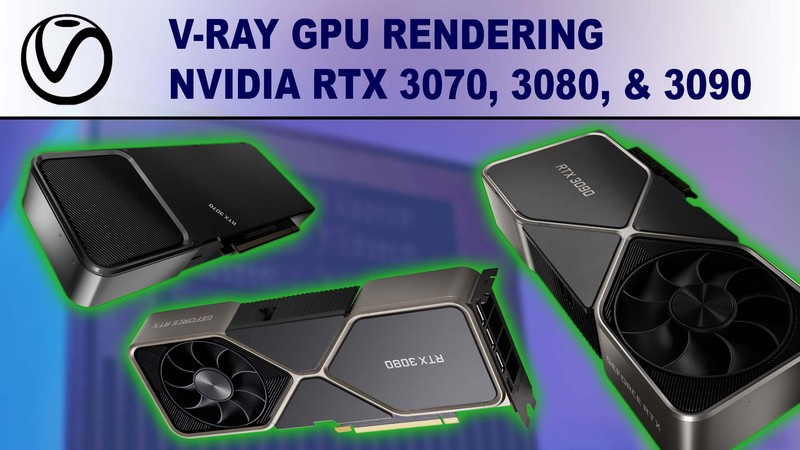V-Ray GPU Rendering Performance Review for NVIDIA GeForce RTX 3070 8GB, 3080 10GB & 3090 24GB