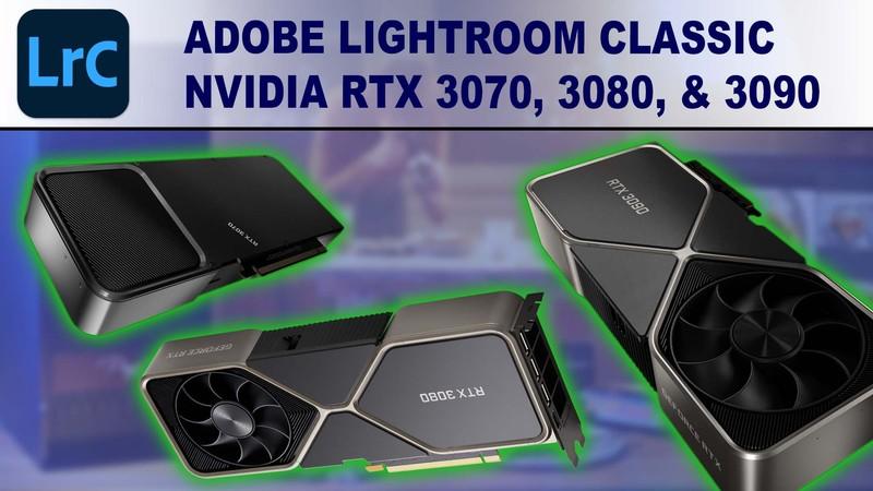 Lightroom Classic GPU Performance Benchmark - NVIDIA GeForce RTX 3070 8GB, 3080 10GB & RTX 3090 24GB
