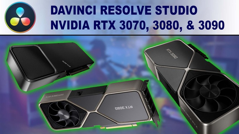 DaVinci Resolve Studio GPU Performance Benchmark - NVIDIA GeForce RTX 3070 8GB, RTX 3080 10GB & RTX 3090 24GB