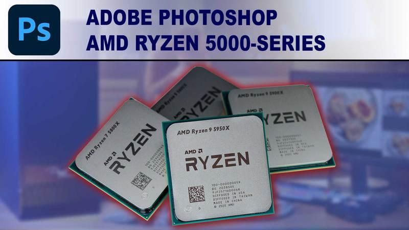 AMD Ryzen 5000-series for Adobe Photoshop