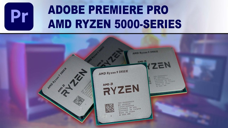 AMD Ryzen 5000-series for Adobe Premiere Pro