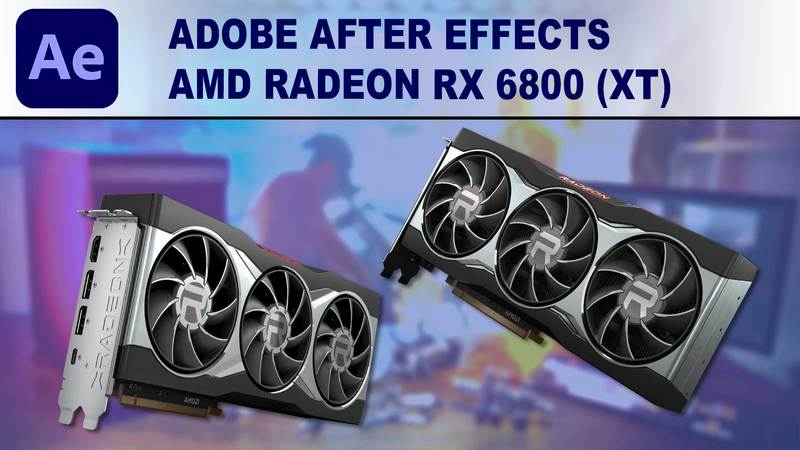 After Effects GPU Performance Benchmark - AMD Radeon RX 6800 and 6800XT 16GB