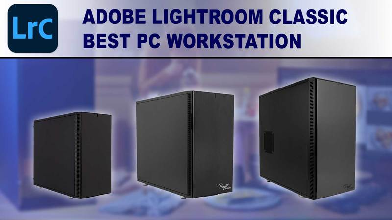 Best PC for Lightroom Classic (Winter 2020)