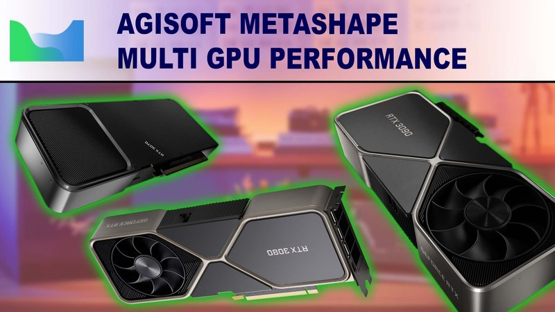 Agisoft Metashape Multi GPU Performance with NVIDIA GeForce RTX 30 Series