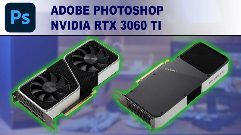 Photoshop GPU Performance Benchmark - NVIDIA GeForce RTX 3060 Ti 8GB