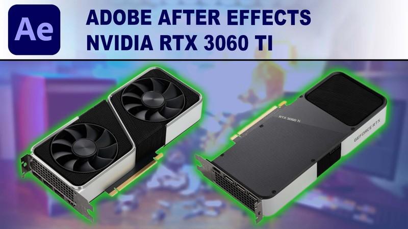 After Effects GPU Performance Benchmark - NVIDIA GeForce RTX 3060 Ti 8GB