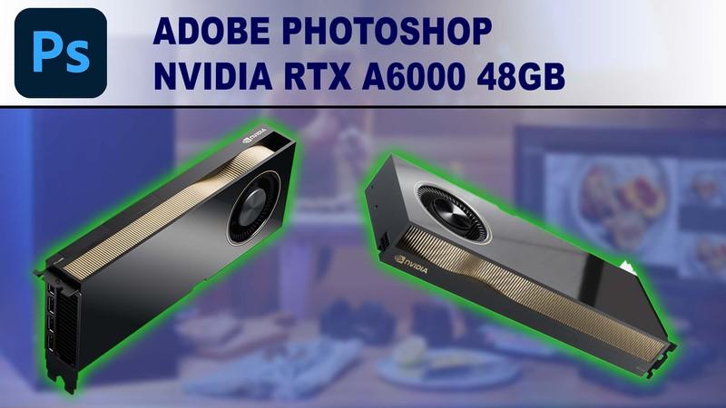 Photoshop GPU Performance Benchmark - NVIDIA RTX A6000 24GB