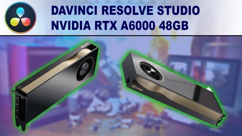 DaVinci Resolve Studio GPU Performance Benchmark - NVIDIA RTX A6000 48GB