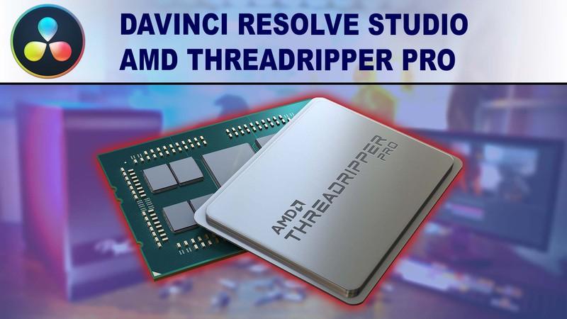 AMD Ryzen Threadripper PRO 3000 Series for DaVinci Resolve Studio
