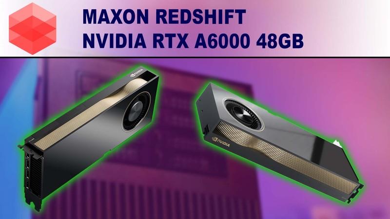 Maxon's Redshift - Nvidia RTX A6000 48GB