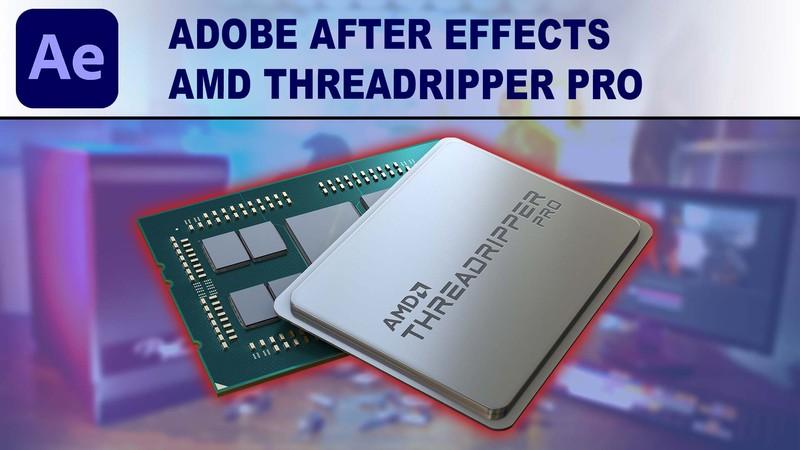 AMD Ryzen Threadripper PRO 3000 Series for After Effects