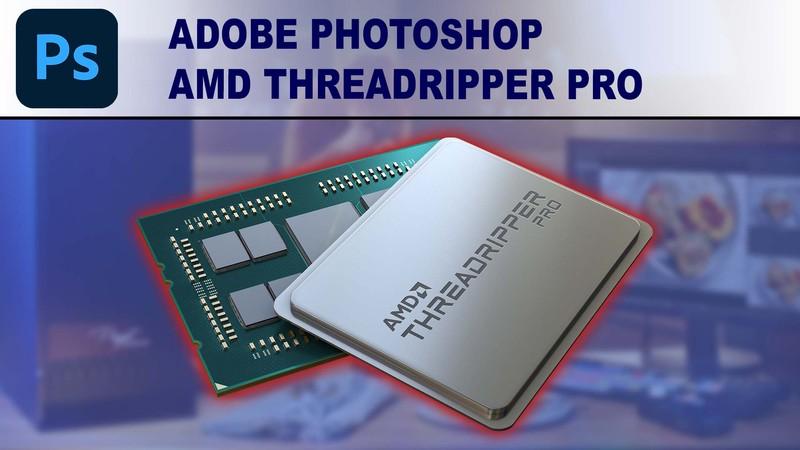 AMD Ryzen Threadripper PRO 3000 Series for Photoshop