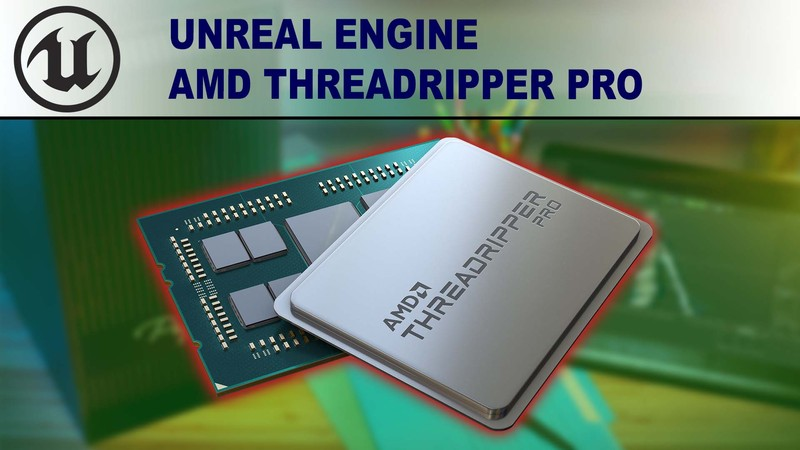 AMD Ryzen Threadripper PRO 3000 Series for Unreal Engine