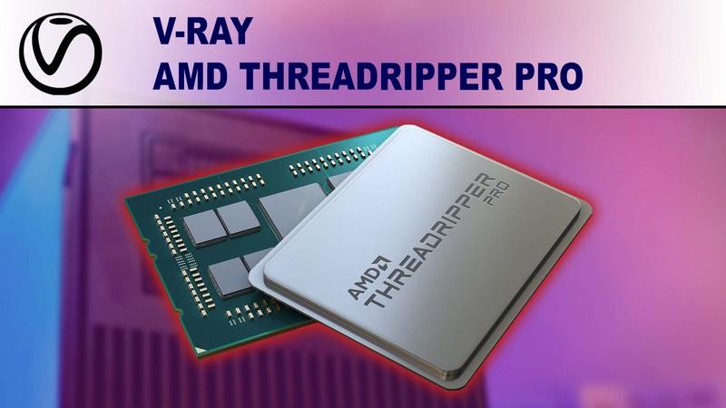 AMD Ryzen Threadripper PRO 3000 Series for V-Ray