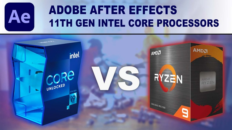 11th Gen Intel Core Processors for Adobe After Effects