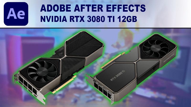 After Effects GPU Performance Benchmark - NVIDIA GeForce RTX 3080 Ti 12GB
