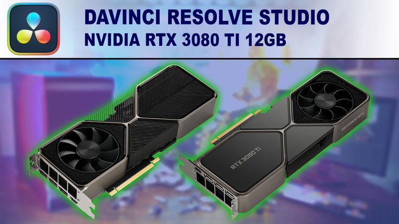 DaVinci Resolve Studio GPU Performance Benchmark - NVIDIA GeForce RTX 3080 Ti 12GB