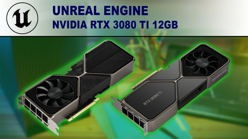 Unreal Engine Performance Benchmark - NVIDIA GeForce RTX 3080 Ti 12GB