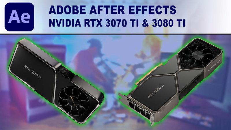 After Effects GPU Performance Benchmark - NVIDIA GeForce RTX 3070 Ti 8GB & RTX 3080 Ti 12GB