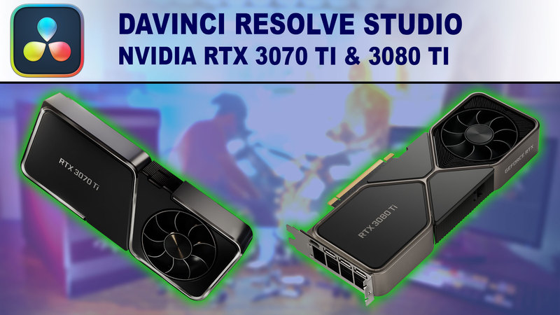 DaVinci Resolve Studio GPU Performance Benchmark - NVIDIA GeForce RTX 3070 Ti 8GB & 3080 Ti 12GB