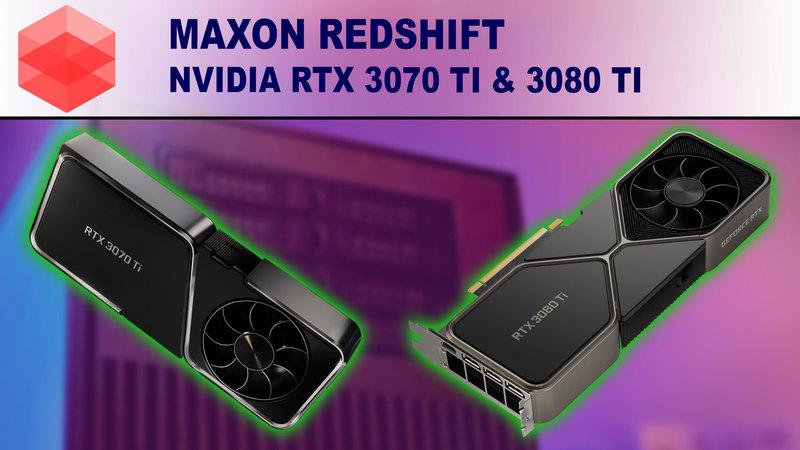 Redshift Performance Benchmark - NVIDIA GeForce RTX 3070 Ti & 3080 Ti