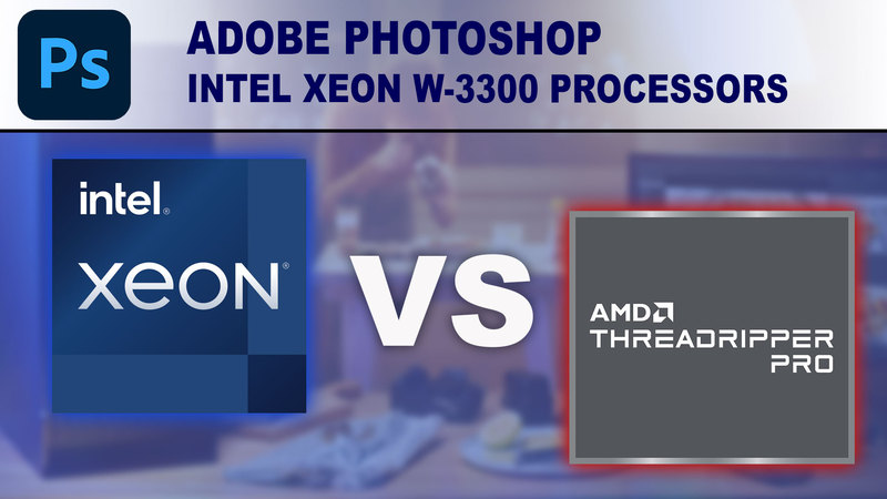 Intel Xeon W-3300 Processors for Photoshop