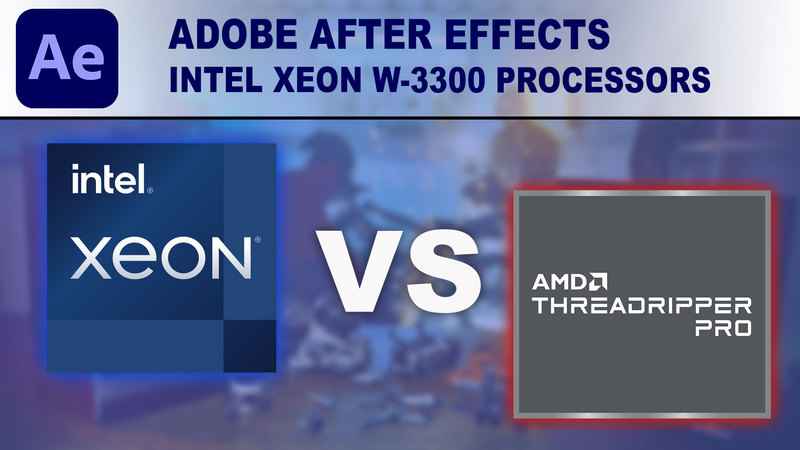 Intel Xeon W-3300 Processors for After Effects