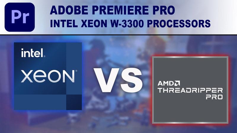 Intel Xeon W-3300 Processors for Premiere Pro
