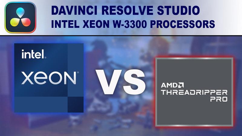 Intel Xeon W-3300 Processors for DaVinci Resolve