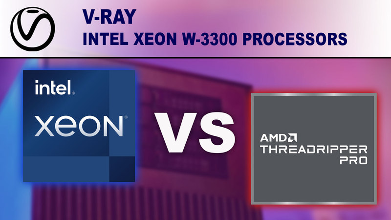 Intel Xeon W-3300 Processors for V-Ray