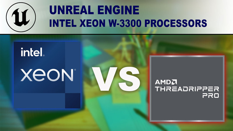Intel Xeon W-3300 Processors for Unreal Engine