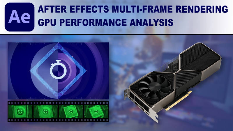 After Effects Multi-Frame Rendering GPU Benchmark Performance
