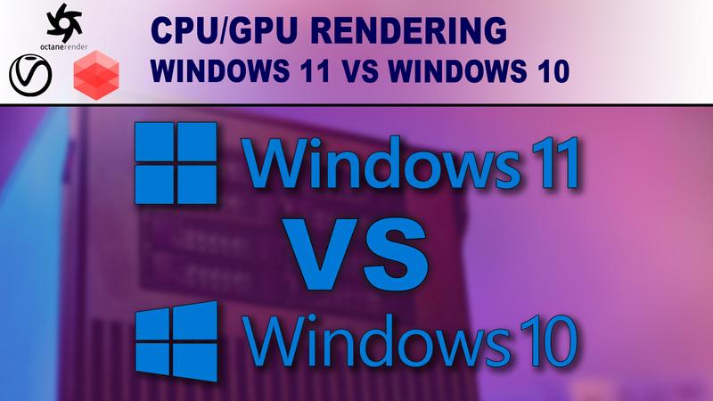 Windows 10 vs Windows 11 for Rendering