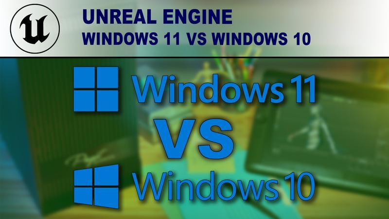Windows 10 vs Windows 11 for Unreal Engine